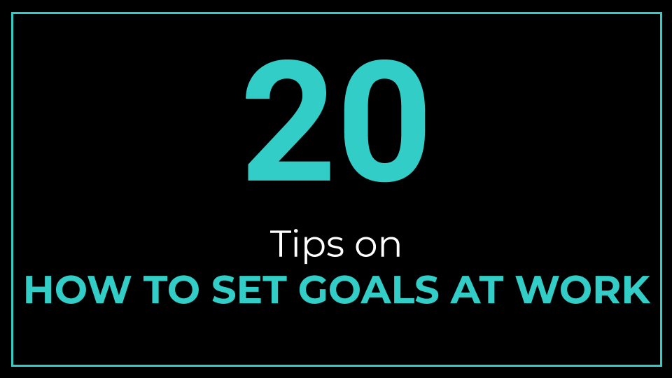 20 Tips on How to Set Goals at Work - ThriveYard
